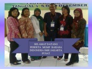 SELAMAT DATANG PESERTA MGMP BAHASA INDONESIA SMK JAKARTA