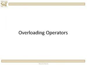 Overloading Operators http cs mst edu Operators Operators