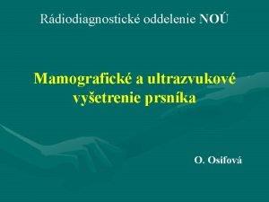 Rdiodiagnostick oddelenie NO Mamografick a ultrazvukov vyetrenie prsnka