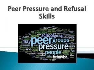 Peer Pressure and Refusal Skills Have you experienced