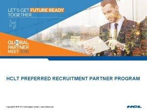 HCLT PREFERRED RECRUITMENT PARTNER PROGRAM Copyright 2015 HCL