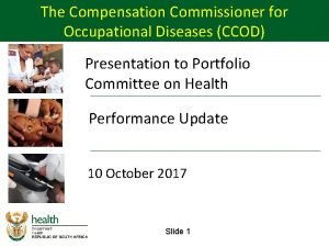 The Compensation Commissioner for Occupational Diseases CCOD Presentation