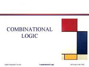 COMBINATIONAL LOGIC Digital Integrated Circuits Combinational Logic Prentice
