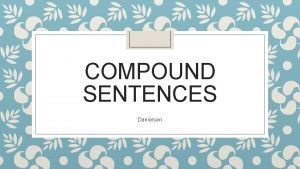 COMPOUND SENTENCES Danielsen Compound sentence basics A compound