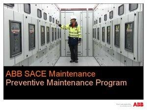 Feb 2013 ABB SACE Maintenance Preventive Maintenance Program