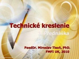 Technick kreslenie 1 Prednka Paed Dr Miroslav Tiso