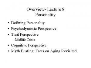 Overview Lecture 8 Personality Defining Personality Psychodynamic Perspective