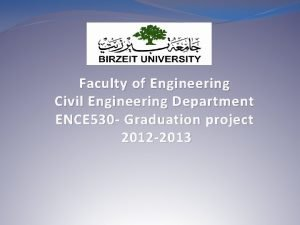 Faculty of Engineering Civil Engineering Department ENCE 530