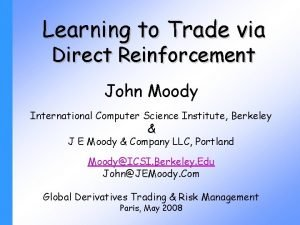 Learning to Trade via Direct Reinforcement John Moody