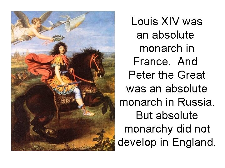 Louis XIV was an absolute monarch in France