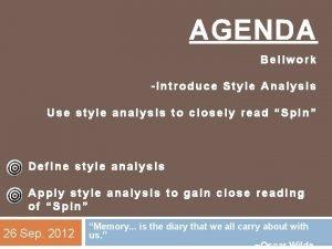 AGENDA Bellwork Introduce Style Analysis Use style analysis