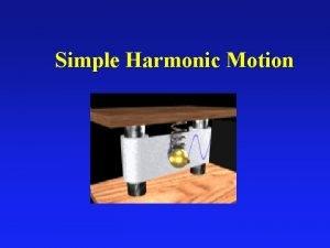 Simple Harmonic Motion Simple Harmonic Motion l Vibrations