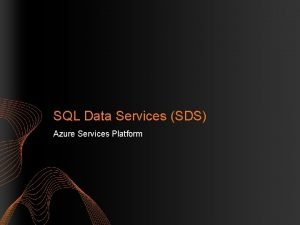SQL Data Services SDS Azure Services Platform Agenda