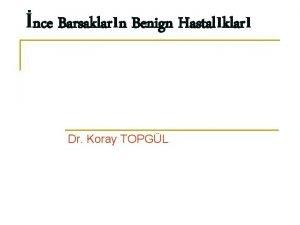 nce Barsaklarn Benign Hastalklar Dr Koray TOPGL nce