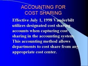 ACCOUNTING FOR COST SHARING Effective July 1 1998