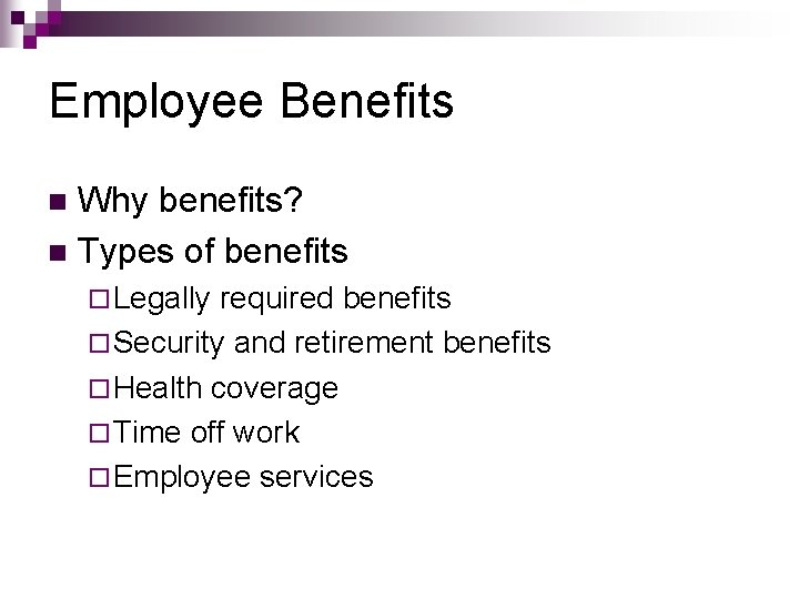 Employee Benefits Why benefits n Types of benefits
