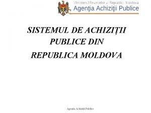 SISTEMUL DE ACHIZIII PUBLICE DIN REPUBLICA MOLDOVA Agenia