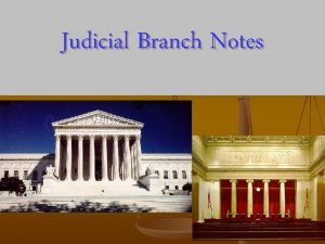 Judicial Branch Notes Judicial Branch Notes Table of