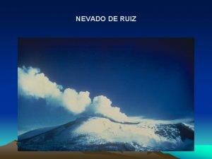 NEVADO DE RUIZ NEVADO DE RUIZ Terremotos en