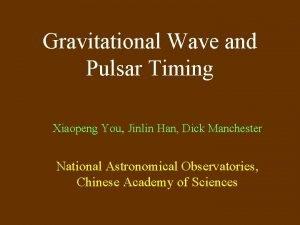 Gravitational Wave and Pulsar Timing Xiaopeng You Jinlin