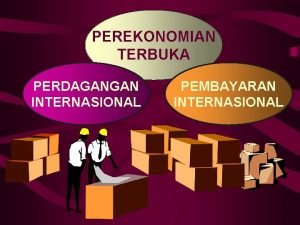 PEREKONOMIAN TERBUKA PERDAGANGAN INTERNASIONAL PEMBAYARAN INTERNASIONAL DEFINISI MANFAAT