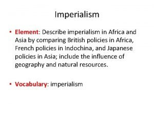 Imperialism Element Describe imperialism in Africa and Asia