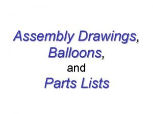 Assembly Drawings Balloons and Parts Lists Working Drawings