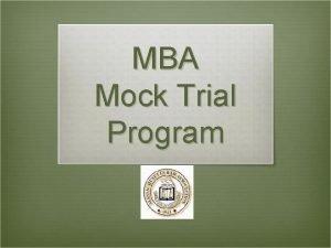MBA Mock Trial Program What is a Mock