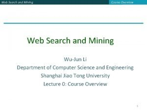 Web Search and Mining Course Overview Web Search