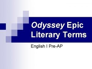 Odyssey Epic Literary Terms English I PreAP Epics