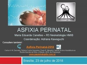 ASFIXIA PERINATAL Maria Eduarda Canellas R 3 Neonatologia