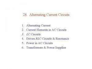 28 Alternating Current Circuits 1 2 3 4