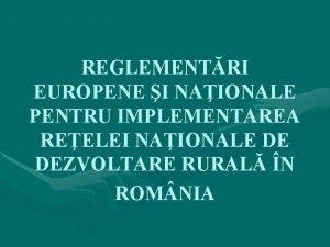 REGLEMENTRI EUROPENE I NAIONALE PENTRU IMPLEMENTAREA REELEI NAIONALE