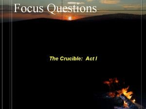 Focus Questions The Crucible Act I Focus Questions