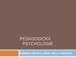PEDAGOGICK PSYCHOLOGIE Zvldn koln zte ky a studenty
