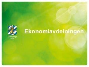 Ekonomiavdelningen Ulrica Johansson Sven berg Edyta Rozanska Oliver