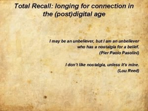 Total Recall longing for connection in the postdigital