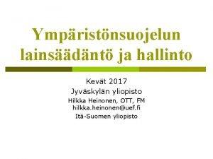 Ympristnsuojelun lainsdnt ja hallinto Kevt 2017 Jyvskyln yliopisto