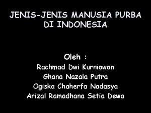 JENISJENIS MANUSIA PURBA DI INDONESIA Oleh Rachmad Dwi