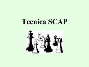 Tecnica SCAP La tecnica SCAP serve a trovare