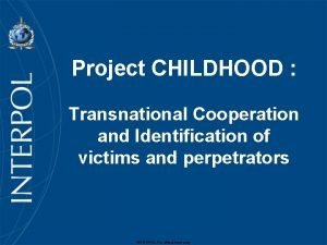 Project CHILDHOOD Transnational Cooperation and Identification of victims