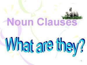Noun Clauses 1 What is a noun clause