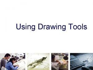 Using Drawing Tools TOPICS Preparation of Tools Using