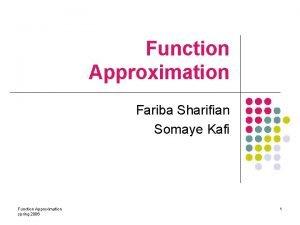 Function Approximation Fariba Sharifian Somaye Kafi Function Approximation