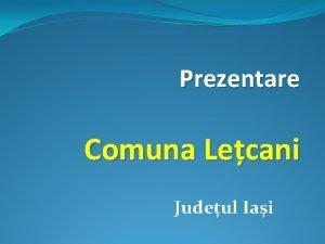 Prezentare Comuna Lecani Judeul Iai Cuprins I Localizare