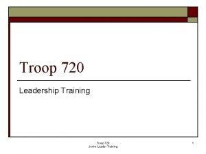 Troop 720 Leadership Training Troop 720 Junior Leader