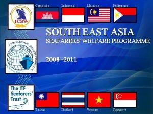 Cambodia Indonesia Malaysia Philippines SOUTH EAST ASIA SEAFARERS