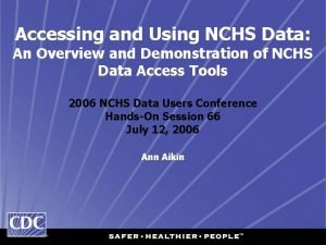 Accessing and Using NCHS Data An Overview and