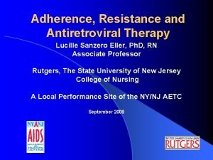 Adherence Resistance and Antiretroviral Therapy Lucille Sanzero Eller