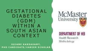 GESTATIONAL DIABETES GDM WITHIN A SOUTH ASIAN CONTEXT